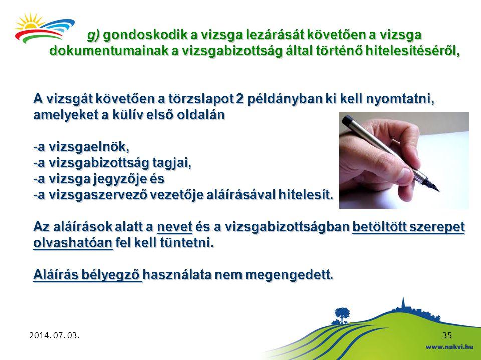 2014. 07. 03.35 g) gondoskodik a vizsga lezárását követően a vizsga dokumentumainak a vizsgabizottság által történő hitelesítéséről, A vizsgát követőe