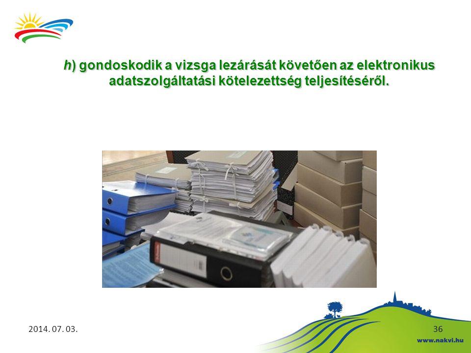 2014. 07. 03.36 h) gondoskodik a vizsga lezárását követően az elektronikus adatszolgáltatási kötelezettség teljesítéséről.