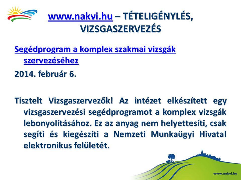 www.nakvi.huwww.nakvi.hu – TÉTELIGÉNYLÉS, VIZSGASZERVEZÉS www.nakvi.hu Segédprogram a komplex szakmai vizsgák szervezéséhez Segédprogram a komplex sza