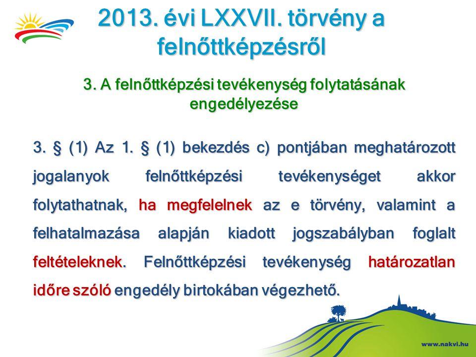 2013. évi LXXVII. törvény a felnőttképzésről 3. A felnőttképzési tevékenység folytatásának engedélyezése 3. § (1) Az 1. § (1) bekezdés c) pontjában me