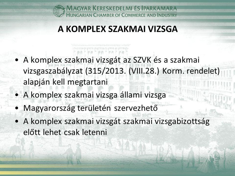 A KOMPLEX SZAKMAI VIZSGA •A komplex szakmai vizsgát az SZVK és a szakmai vizsgaszabályzat (315/2013. (VIII.28.) Korm. rendelet) alapján kell megtartan