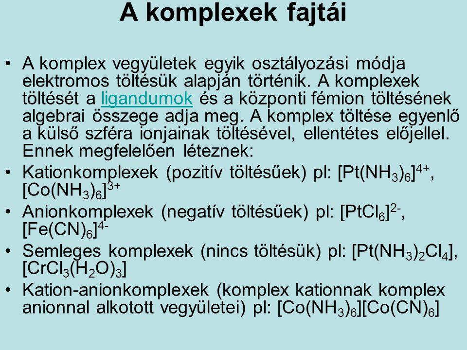 A komplexek fajtái •A komplex vegyületek egyik osztályozási módja elektromos töltésük alapján történik. A komplexek töltését a ligandumok és a központ