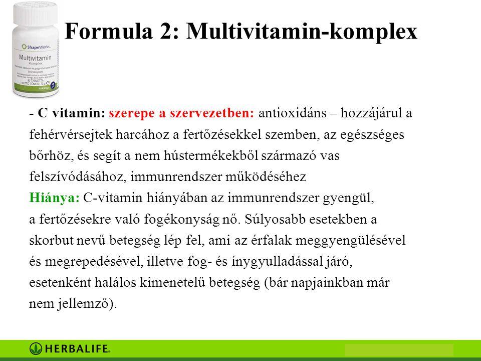Formula 2: Multivitamin-komplex - C vitamin: szerepe a szervezetben: antioxidáns – hozzájárul a fehérvérsejtek harcához a fertőzésekkel szemben, az egészséges bőrhöz, és segít a nem hústermékekből származó vas felszívódásához, immunrendszer működéséhez Hiánya: C-vitamin hiányában az immunrendszer gyengül, a fertőzésekre való fogékonyság nő.