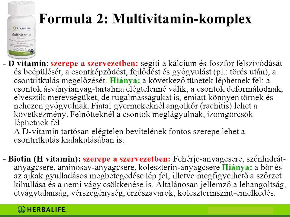 Formula 2: Multivitamin-komplex - D vitamin: szerepe a szervezetben: segíti a kálcium és foszfor felszívódását és beépülését, a csontképződést, fejlődést és gyógyulást (pl.: törés után), a csontritkulás megelőzését.