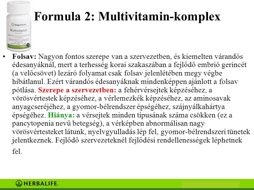 Formula 2: Multivitamin-komplex •Folsav: Nagyon fontos szerepe van a szervezetben, és kiemelten várandós édesanyáknál, mert a terhesség korai szakaszában a fejlődő embrió gerincét (a velőcsövet) lezáró folyamat csak folsav jelenlétében megy végbe hibátlanul.