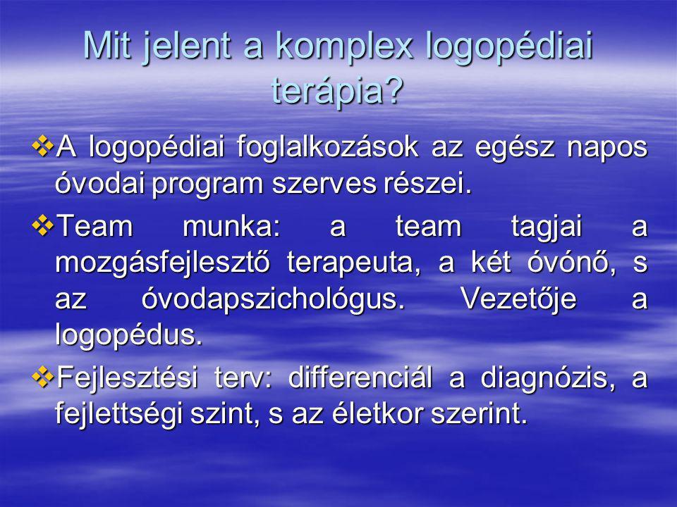 Mit jelent a komplex logopédiai terápia?  A logopédiai foglalkozások az egész napos óvodai program szerves részei.  Team munka: a team tagjai a mozg