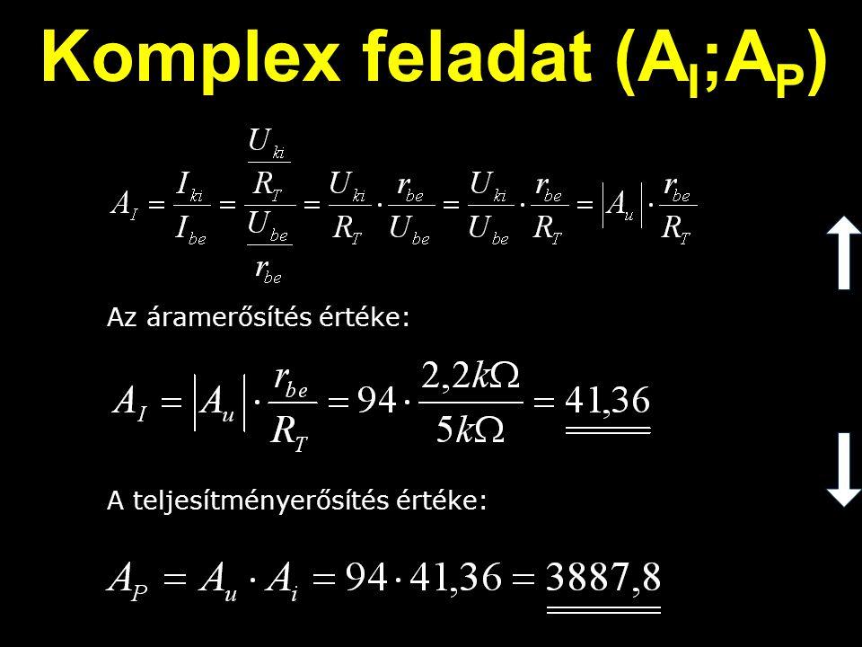 Komplex feladat (A I ;A P ) Az áramerősítés értéke: A teljesítményerősítés értéke: