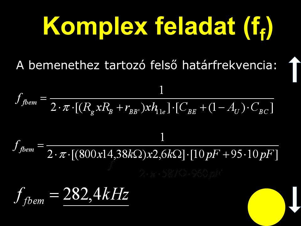 Komplex feladat (f f ) A bemenethez tartozó felső határfrekvencia: