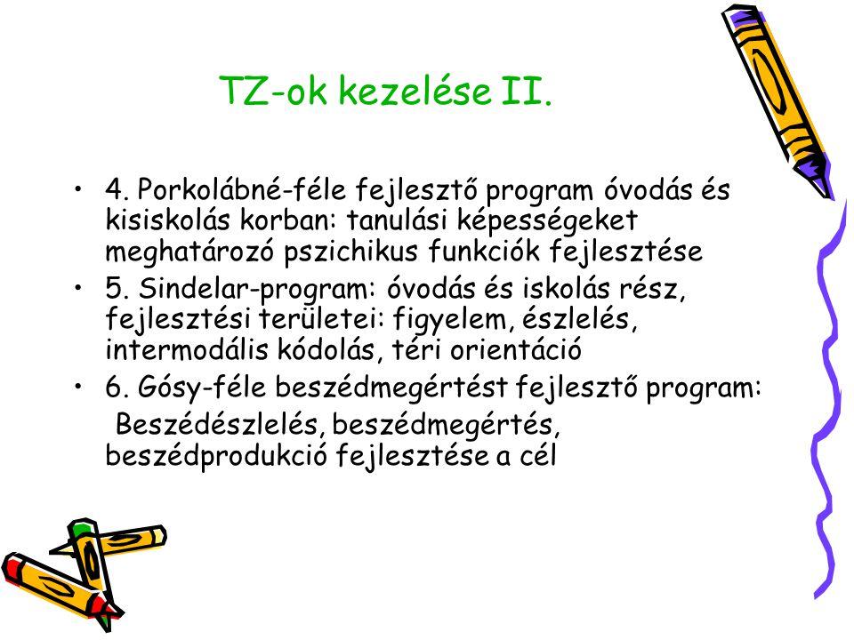 TZ-ok kezelése II. •4. Porkolábné-féle fejlesztő program óvodás és kisiskolás korban: tanulási képességeket meghatározó pszichikus funkciók fejlesztés