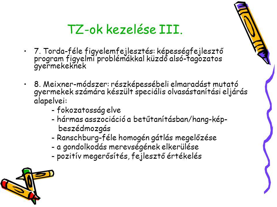 TZ-ok kezelése III. •7. Torda-féle figyelemfejlesztés: képességfejlesztő program figyelmi problémákkal küzdő alsó-tagozatos gyermekeknek •8. Meixner-m
