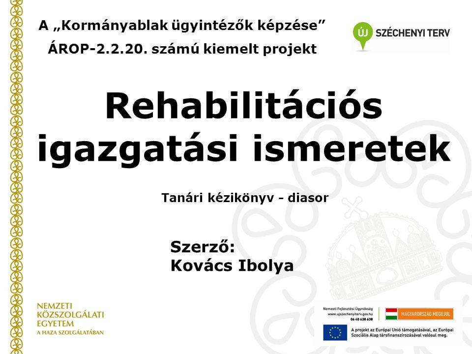 """Rehabilitációs igazgatási ismeretek Tanári kézikönyv - diasor A """"Kormányablak ügyintézők képzése ÁROP-2.2.20."""
