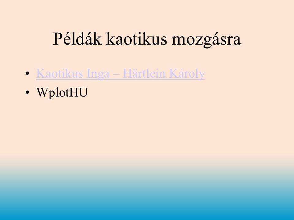 Példák kaotikus mozgásra •Kaotikus Inga – Härtlein KárolyKaotikus Inga – Härtlein Károly •WplotHU