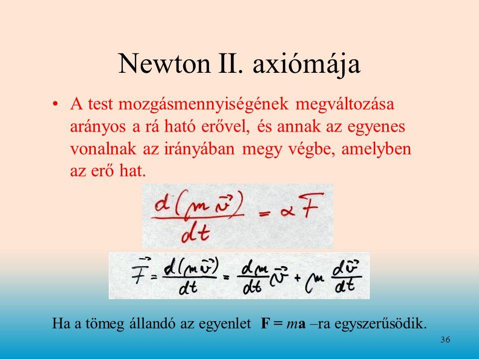 Newton II. axiómája •A test mozgásmennyiségének megváltozása arányos a rá ható erővel, és annak az egyenes vonalnak az irányában megy végbe, amelyben