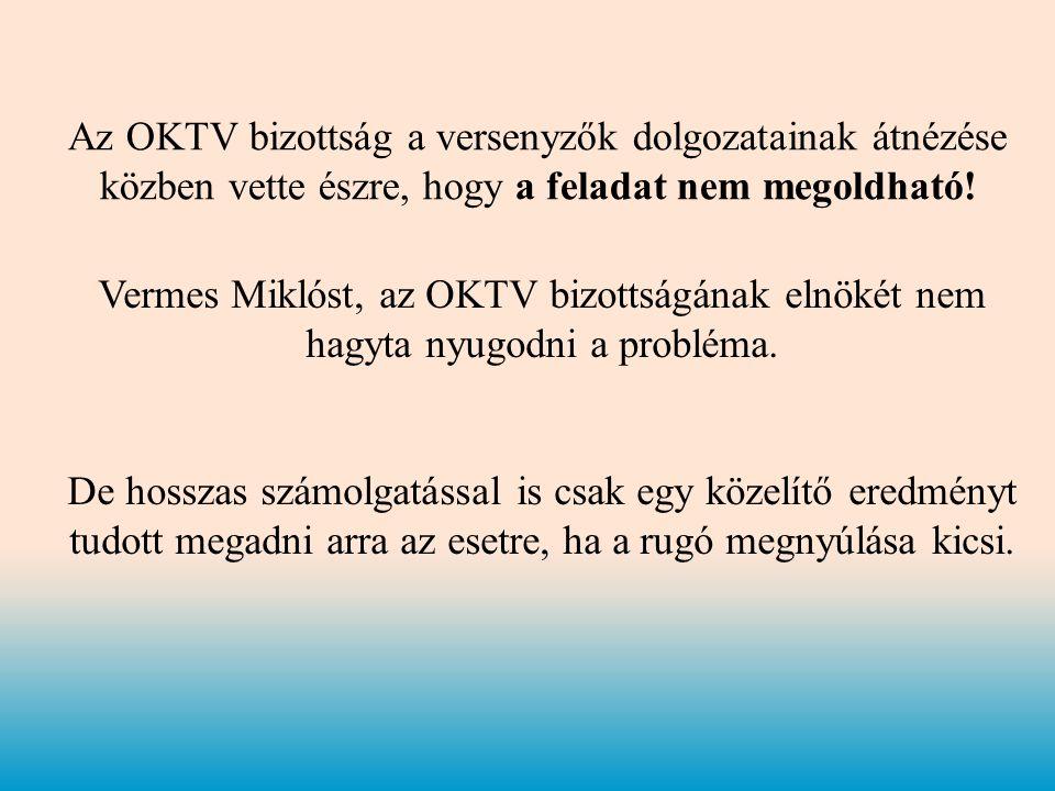 Az OKTV bizottság a versenyzők dolgozatainak átnézése közben vette észre, hogy a feladat nem megoldható! Vermes Miklóst, az OKTV bizottságának elnökét