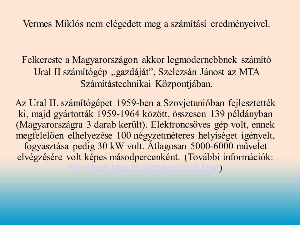 """Vermes Miklós nem elégedett meg a számítási eredményeivel. Felkereste a Magyarországon akkor legmodernebbnek számító Ural II számítógép """"gazdáját"""", Sz"""