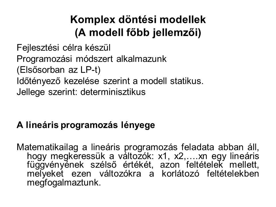 Komplex döntési modellek (A modell főbb jellemzői) Fejlesztési célra készül Programozási módszert alkalmazunk (Elsősorban az LP-t) Időtényező kezelése szerint a modell statikus.