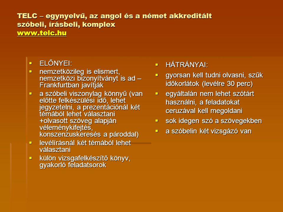 TELC – egynyelvű, az angol és a német akkreditált szóbeli, írásbeli, komplex www.telc.hu www.telc.hu  ELŐNYEI:  nemzetközileg is elismert, nemzetköz
