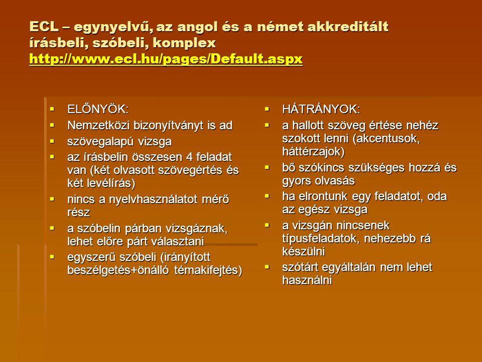 ECL – egynyelvű, az angol és a német akkreditált írásbeli, szóbeli, komplex http://www.ecl.hu/pages/Default.aspx http://www.ecl.hu/pages/Default.aspx