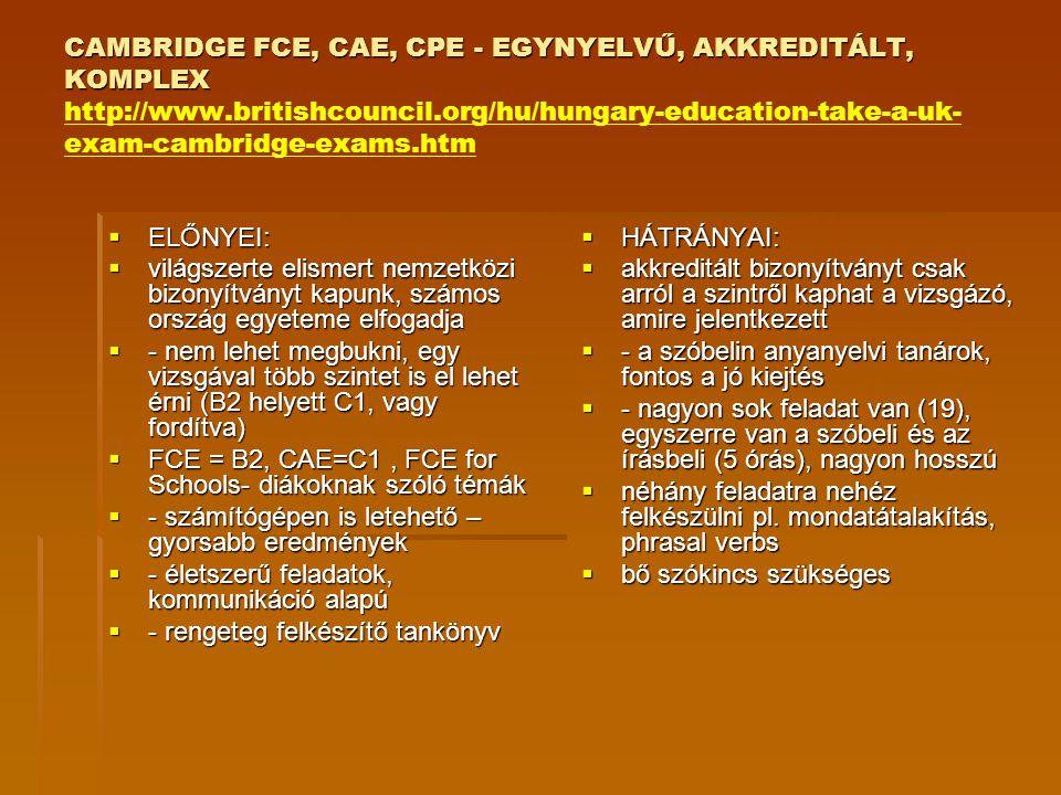 CAMBRIDGE FCE, CAE, CPE - EGYNYELVŰ, AKKREDITÁLT, KOMPLEX CAMBRIDGE FCE, CAE, CPE - EGYNYELVŰ, AKKREDITÁLT, KOMPLEX http://www.britishcouncil.org/hu/h