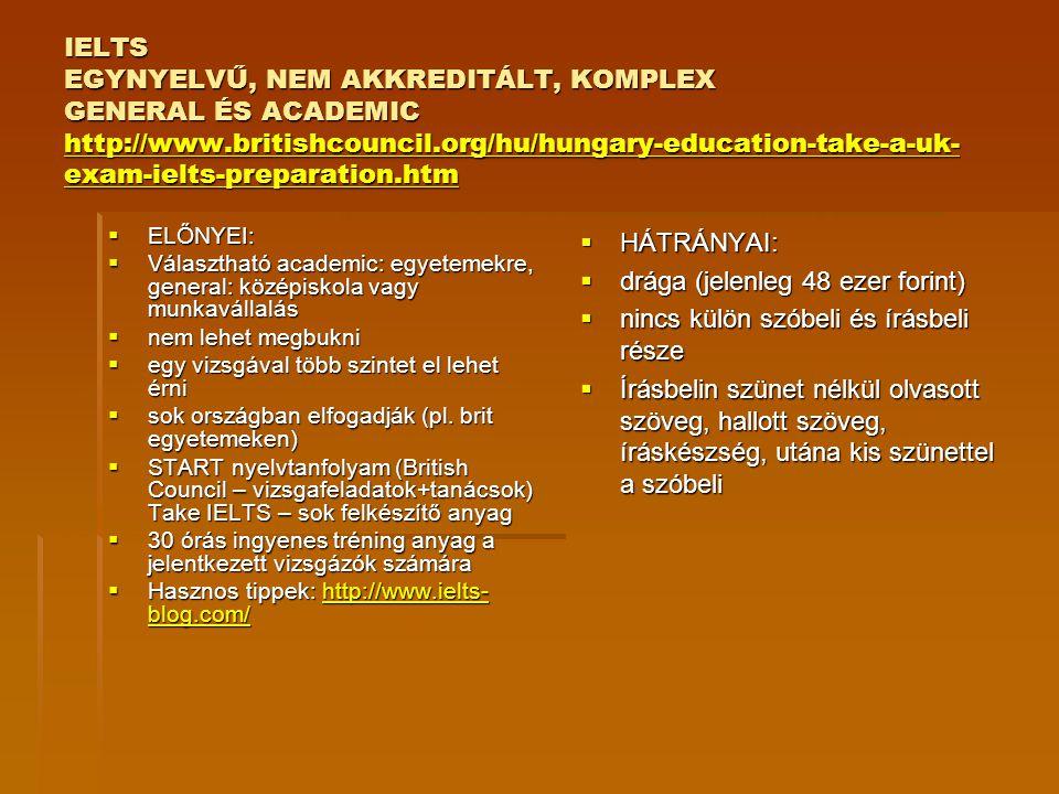 IELTS EGYNYELVŰ, NEM AKKREDITÁLT, KOMPLEX GENERAL ÉS ACADEMIC http://www.britishcouncil.org/hu/hungary-education-take-a-uk- exam-ielts-preparation.htm