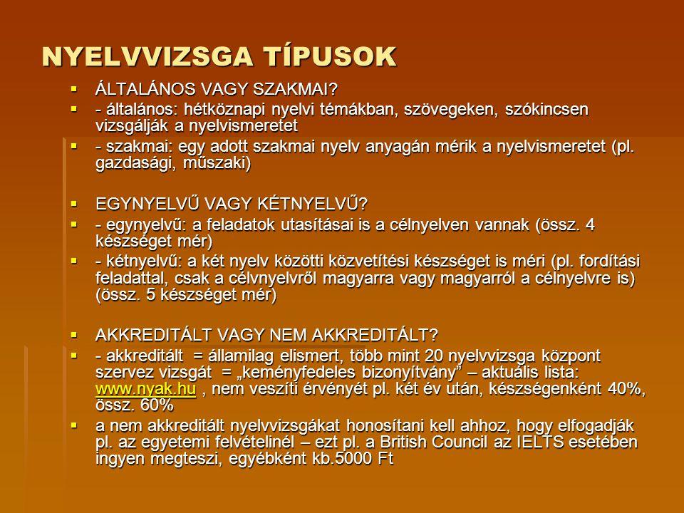 EGYÉB EGYNYELVŰ VIZSGÁK  SPANYOL:  DELE – egynyelvű, nem akkreditált, nemzetközileg egyedül ezt, a Spanyol Oktatási és Tudományügyi Minisztérium által kiállított vizsgát ismerik el – a Cervantes Intézet szervezi http://budapest.cervantes.es/hu/dele_hu/dele_nyelvvizsga.htm http://budapest.cervantes.es/hu/dele_hu/dele_nyelvvizsga.htm  NÉMET:  A Goethe Intézet nyelvvizsgái: B1, B2, C1 szinten Magyarországon is akkreditáltak, életszerű feladatok, német és osztrák egyetemek is elfogadják a nyelvi szintfelmérő helyett (de sok helyen elég a német érettségi) http://www.goethe.de/ins/hu/bud/lrn/prf/huindex.htm http://www.goethe.de/ins/hu/bud/lrn/prf/huindex.htm  FRANCIA:  DELF/DALF – B1, B2,C1 szinten akkreditált – Franciaországban mentesít az egyetemi szintfelmérő megírása alól – Francia Intézet szervezi: http://www.inst-france.hu/spip.php?rubrique108&lang=hu http://www.inst-france.hu/spip.php?rubrique108&lang=hu