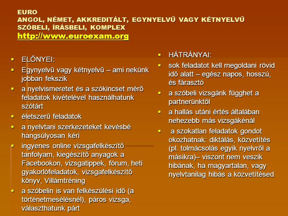 EURO ANGOL, NÉMET, AKKREDITÁLT, EGYNYELVŰ VAGY KÉTNYELVŰ SZÓBELI, ÍRÁSBELI, KOMPLEX http://www.euroexam.org http://www.euroexam.org  ELŐNYEI:  Egyny