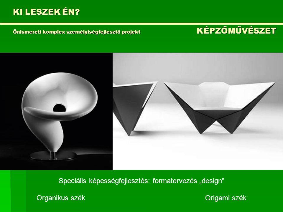 """KI LESZEK ÉN? Önismereti komplex személyiségfejlesztő projekt KÉPZŐMŰVÉSZET Speciális képességfejlesztés: formatervezés """"design"""" Organikus szék Origam"""
