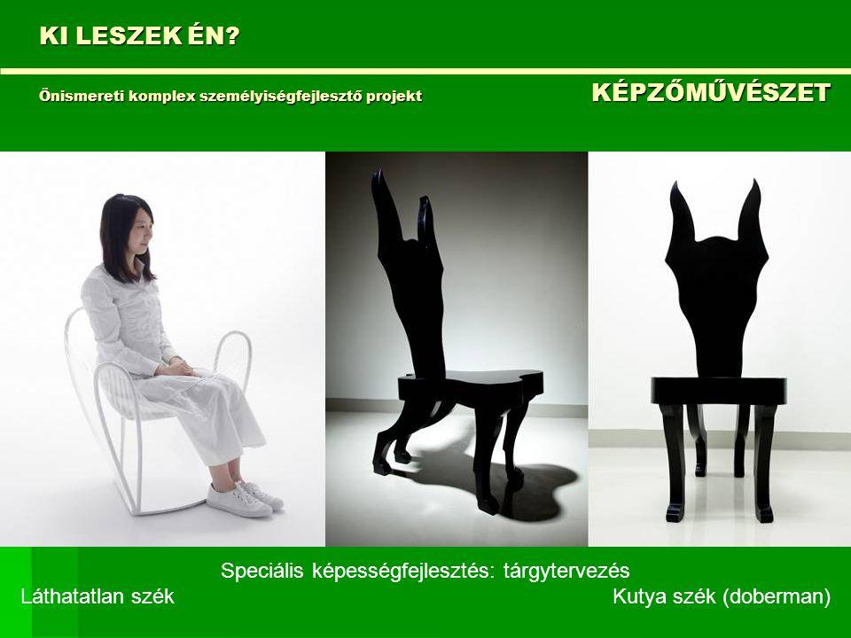 KI LESZEK ÉN? Önismereti komplex személyiségfejlesztő projekt KÉPZŐMŰVÉSZET Speciális képességfejlesztés: tárgytervezés Láthatatlan szék Kutya szék (d