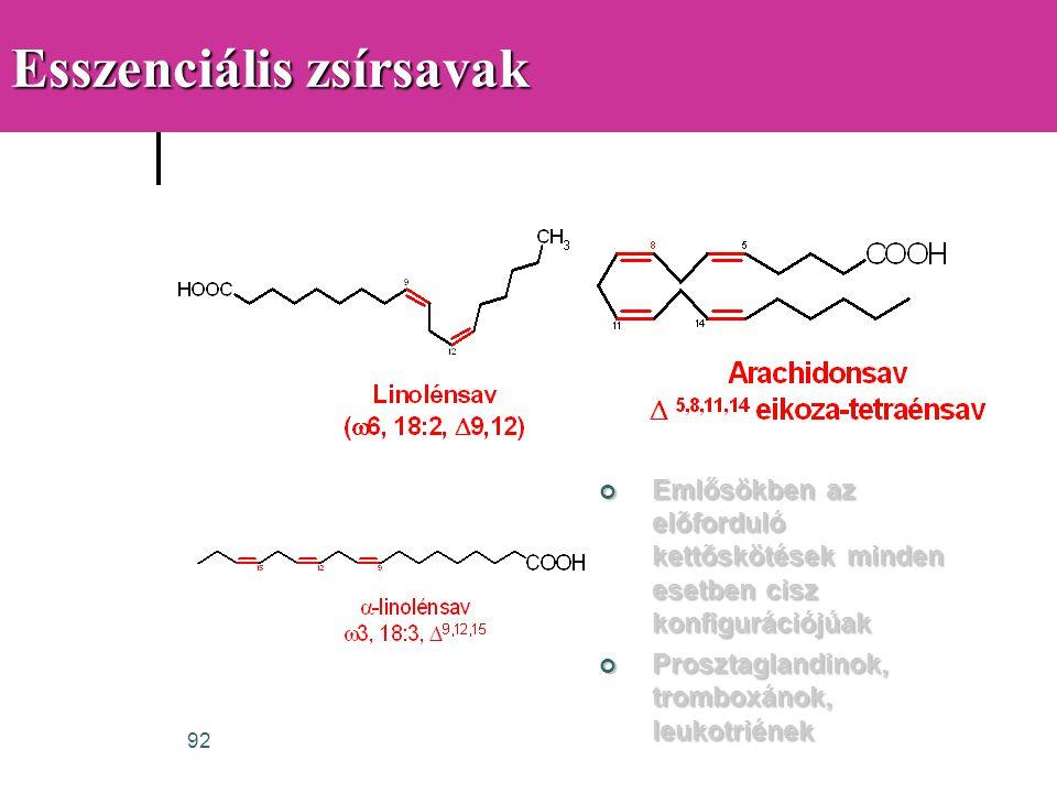 92 Esszenciális zsírsavak Emlősökben az elõforduló kettõskötések minden esetben cisz konfigurációjúak Prosztaglandinok, tromboxánok, leukotriének