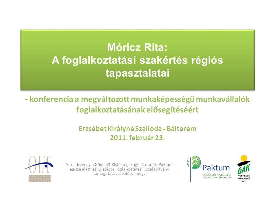 Móricz Rita: A foglalkoztatási szakértés régiós tapasztalatai Móricz Rita: A foglalkoztatási szakértés régiós tapasztalatai - konferencia a megváltozo