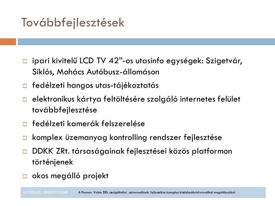"""Továbbfejlesztések  ipari kivitelű LCD TV 42""""-os utasinfo egységek: Szigetvár, Siklós, Mohács Autóbusz-állomáson  fedélzeti hangos utas-tájékoztatás"""