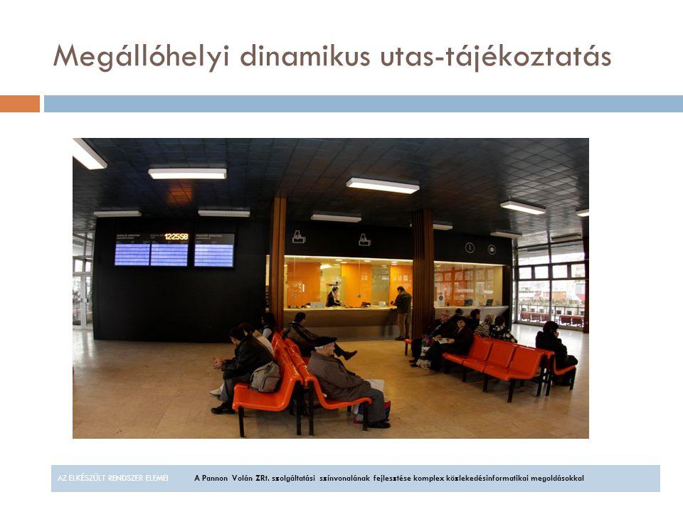 Megállóhelyi dinamikus utas-tájékoztatás AZ ELKÉSZÜLT RENDSZER ELEMEIA Pannon Volán ZRt. szolgáltatási színvonalának fejlesztése komplex közlekedésinf