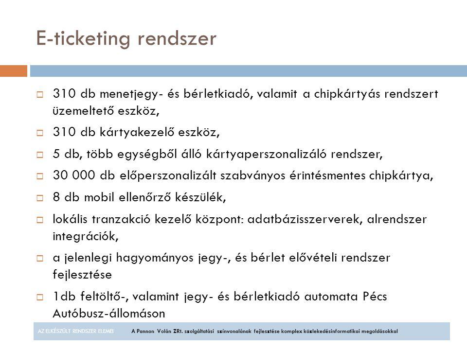 E-ticketing rendszer  310 db menetjegy- és bérletkiadó, valamit a chipkártyás rendszert üzemeltető eszköz,  310 db kártyakezelő eszköz,  5 db, több
