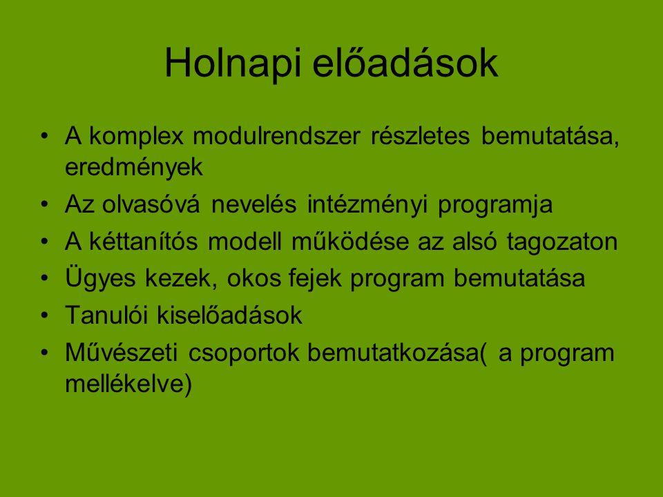 Holnapi előadások •A komplex modulrendszer részletes bemutatása, eredmények •Az olvasóvá nevelés intézményi programja •A kéttanítós modell működése az