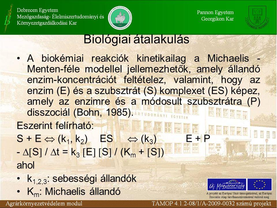•A biokémiai reakciók kinetikailag a Michaelis - Menten-féle modellel jellemezhetők, amely állandó enzim-koncentrációt feltételez, valamint, hogy az enzim (E) és a szubsztrát (S) komplexet (ES) képez, amely az enzimre és a módosult szubsztrátra (P) disszociál (Bohn, 1985).