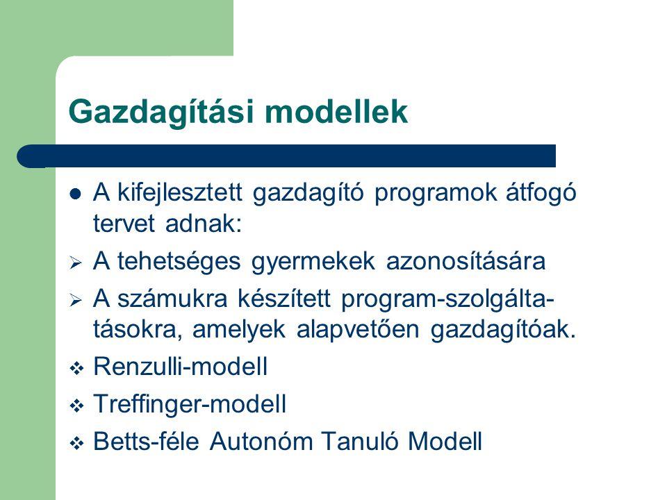 Gazdagítási modellek  A kifejlesztett gazdagító programok átfogó tervet adnak:  A tehetséges gyermekek azonosítására  A számukra készített program-