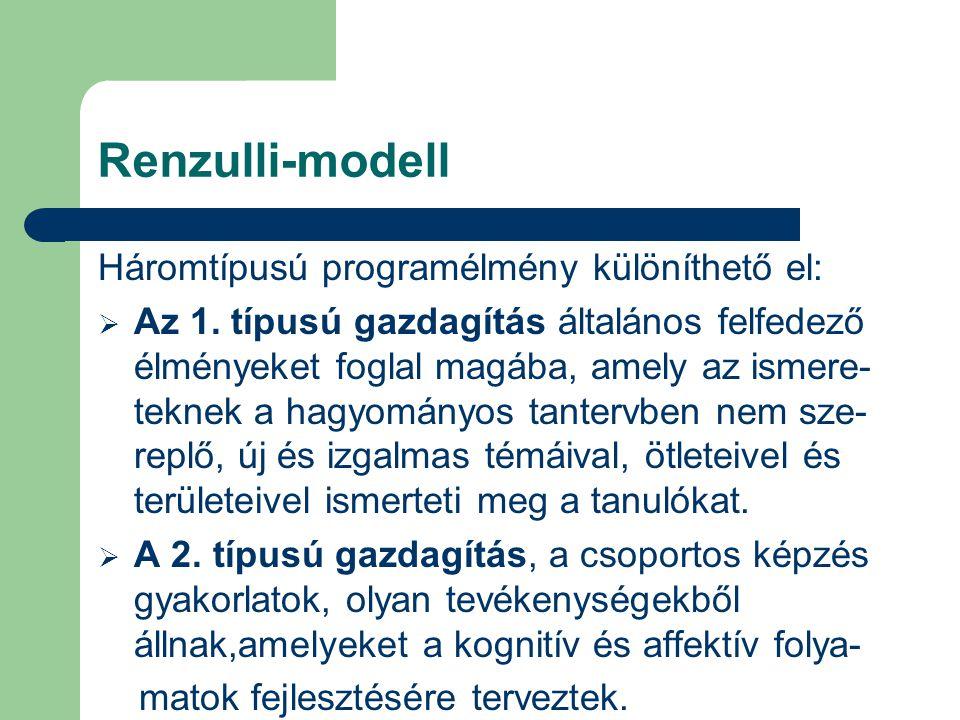 Renzulli-modell Háromtípusú programélmény különíthető el:  Az 1. típusú gazdagítás általános felfedező élményeket foglal magába, amely az ismere- tek
