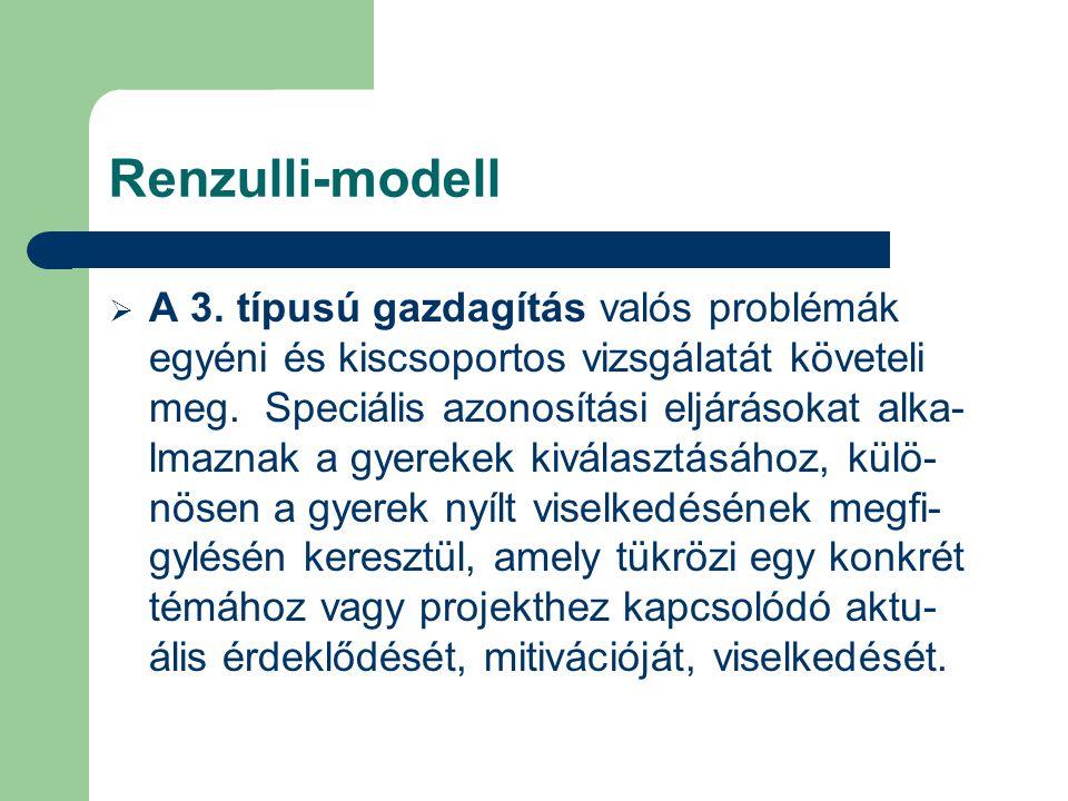 Renzulli-modell  A 3. típusú gazdagítás valós problémák egyéni és kiscsoportos vizsgálatát követeli meg. Speciális azonosítási eljárásokat alka- lmaz