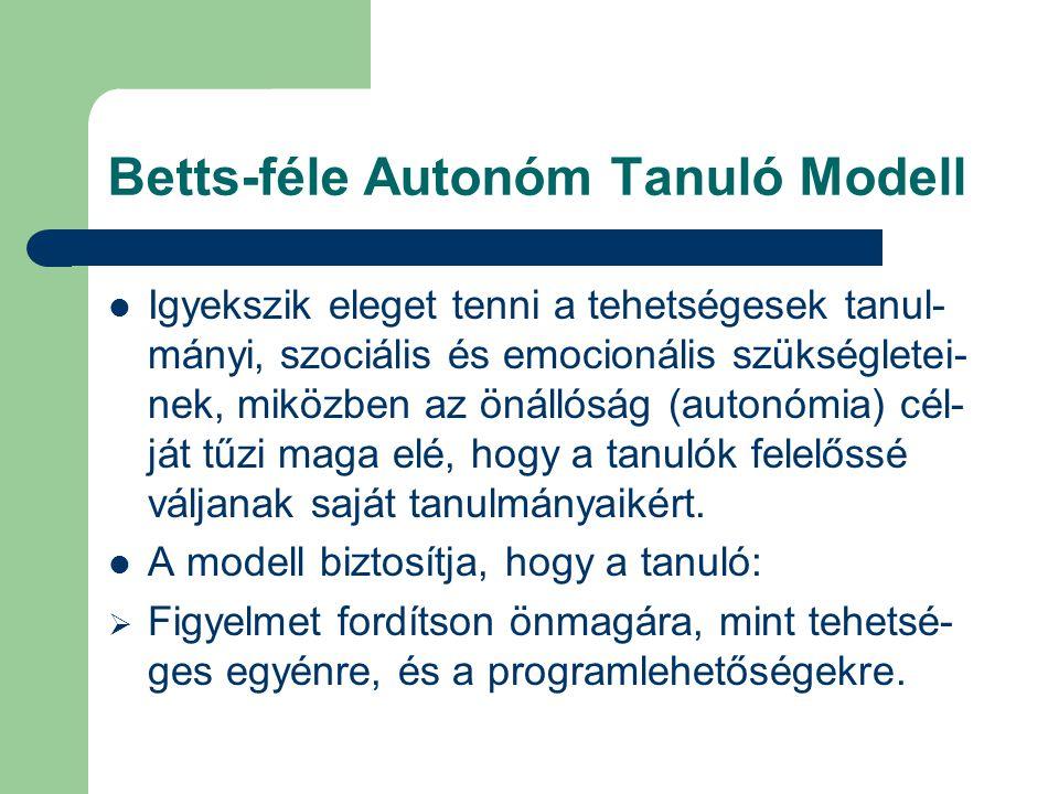 Betts-féle Autonóm Tanuló Modell  Igyekszik eleget tenni a tehetségesek tanul- mányi, szociális és emocionális szükségletei- nek, miközben az önállós