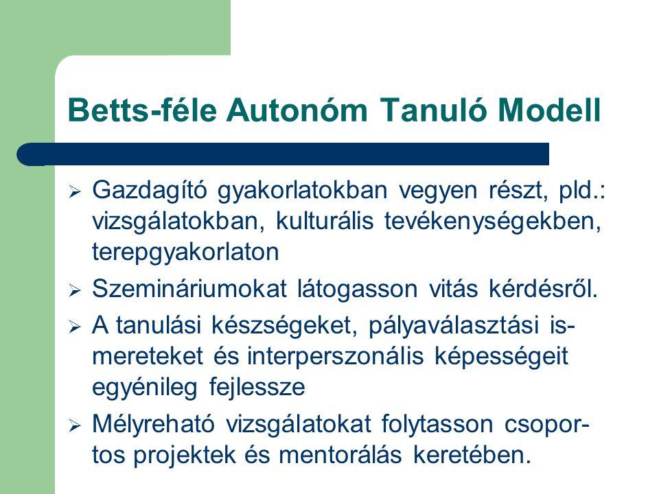 Betts-féle Autonóm Tanuló Modell  Gazdagító gyakorlatokban vegyen részt, pld.: vizsgálatokban, kulturális tevékenységekben, terepgyakorlaton  Szemin