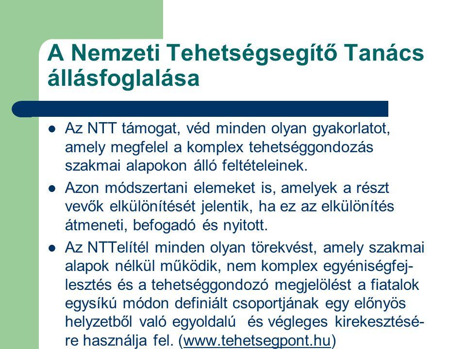 A Nemzeti Tehetségsegítő Tanács állásfoglalása  Az NTT támogat, véd minden olyan gyakorlatot, amely megfelel a komplex tehetséggondozás szakmai alapo