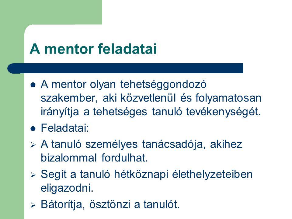 A mentor feladatai  A mentor olyan tehetséggondozó szakember, aki közvetlenül és folyamatosan irányítja a tehetséges tanuló tevékenységét.  Feladata