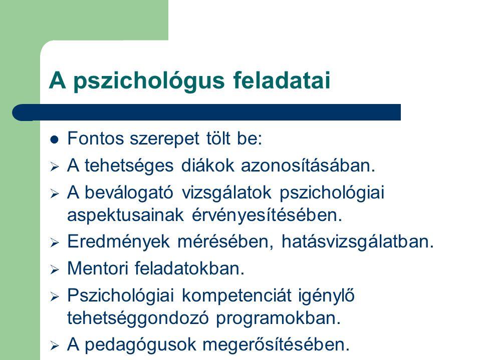 A pszichológus feladatai  Fontos szerepet tölt be:  A tehetséges diákok azonosításában.  A beválogató vizsgálatok pszichológiai aspektusainak érvén