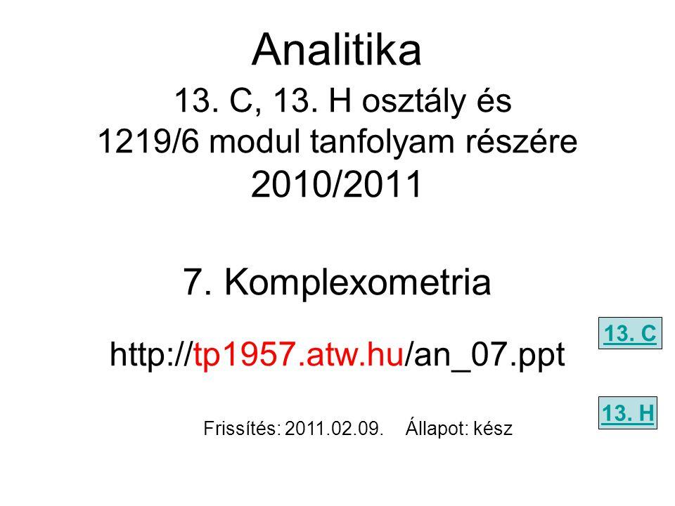 7. Komplexometria http://tp1957.atw.hu/an_07.ppt 13. C 13. H Analitika 13. C, 13. H osztály és 1219/6 modul tanfolyam részére 2010/2011 Frissítés: 201