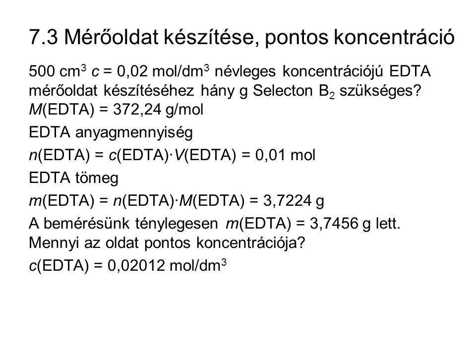 7.3 Mérőoldat készítése, pontos koncentráció 500 cm 3 c = 0,02 mol/dm 3 névleges koncentrációjú EDTA mérőoldat készítéséhez hány g Selecton B 2 szüksé
