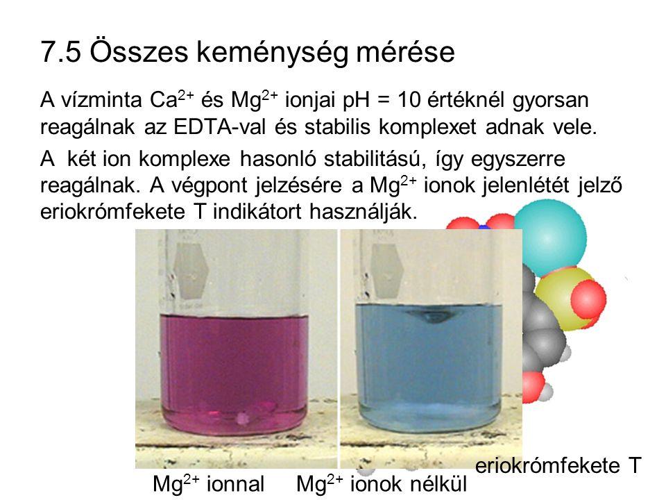 7.5 Összes keménység mérése A vízminta Ca 2+ és Mg 2+ ionjai pH = 10 értéknél gyorsan reagálnak az EDTA-val és stabilis komplexet adnak vele. A két io