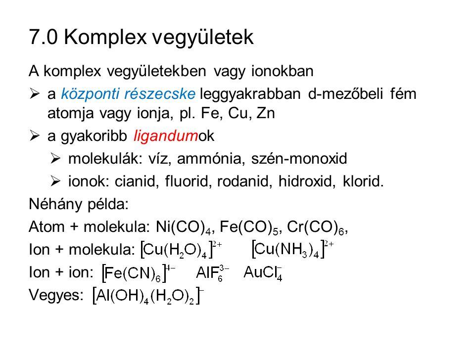 7.0 Komplex vegyületek A komplex vegyületekben vagy ionokban  a központi részecske leggyakrabban d-mezőbeli fém atomja vagy ionja, pl. Fe, Cu, Zn  a