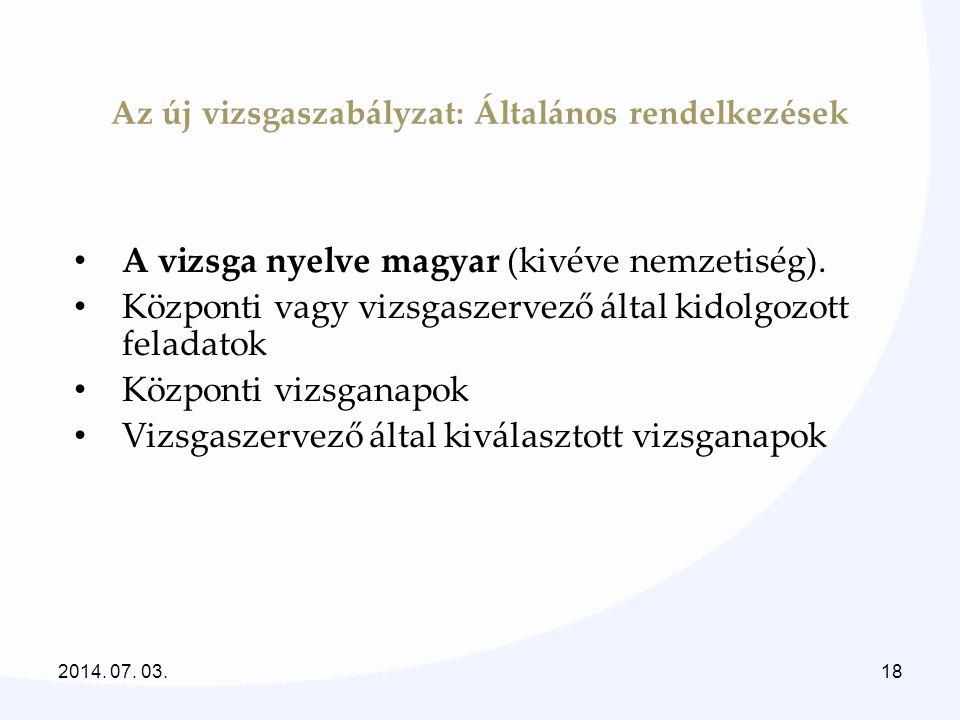 Az új vizsgaszabályzat: Általános rendelkezések • A vizsga nyelve magyar (kivéve nemzetiség). • Központi vagy vizsgaszervező által kidolgozott feladat