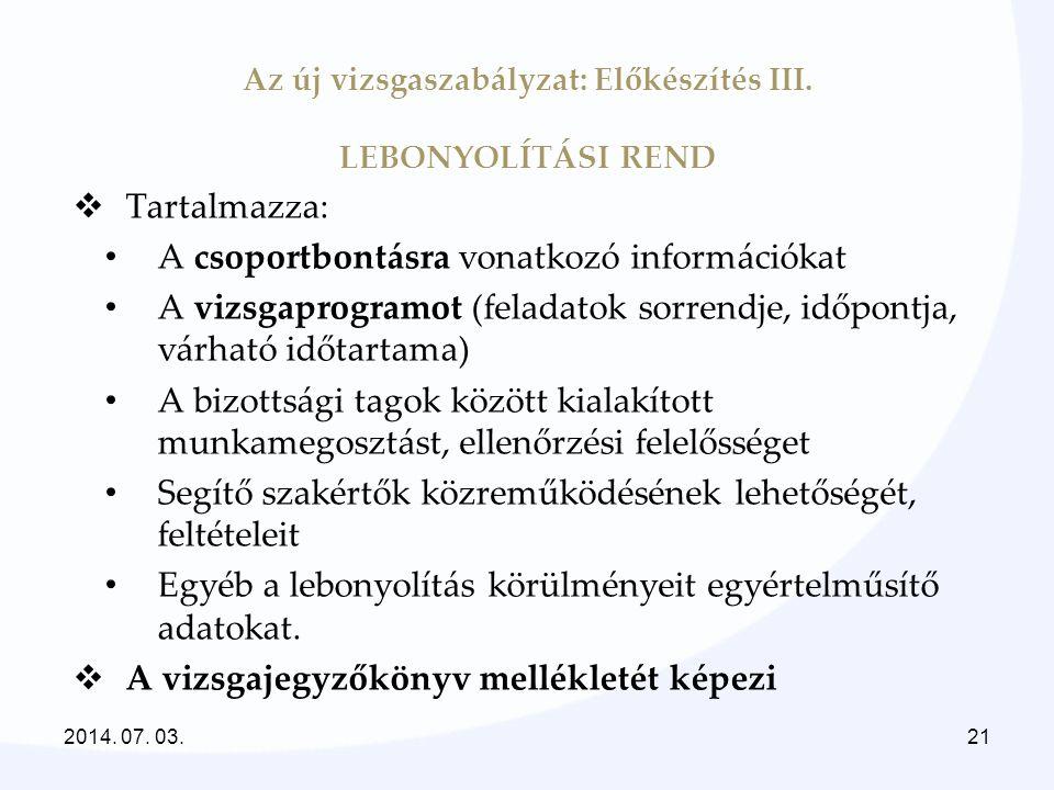Az új vizsgaszabályzat: Előkészítés III. LEBONYOLÍTÁSI REND  Tartalmazza: • A csoportbontásra vonatkozó információkat • A vizsgaprogramot (feladatok