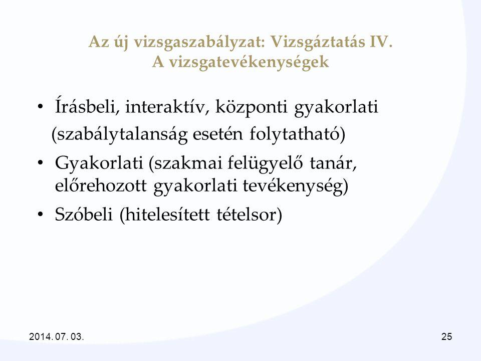 Az új vizsgaszabályzat: Vizsgáztatás IV. A vizsgatevékenységek • Írásbeli, interaktív, központi gyakorlati (szabálytalanság esetén folytatható) • Gyak